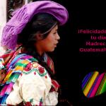 Las Manos de mi Madre – Felicidades Madrecitas guatemaltecas