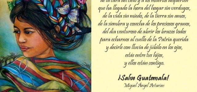 """Ahora que estamos en el mes patrio y hoy que es 15 de septiembre de 2014 me parece oportuno leer el poema que recién conocí """"Salve Guatemala"""" de Miguel Ángel […]"""