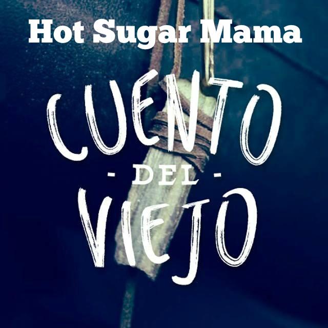 Cuento del Viejo - Hot Sugar Mama